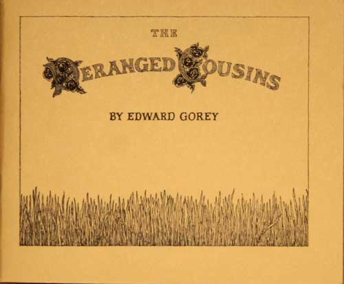 Edward Gorey - The Deranged                     Cousins
